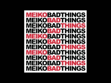 Meiko | Bad Things
